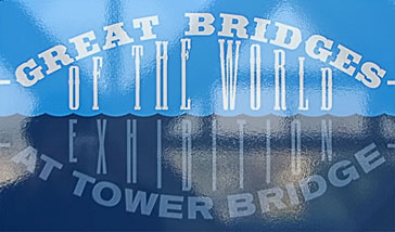 Great Bridges of the World at Tower Bridge Exhibition